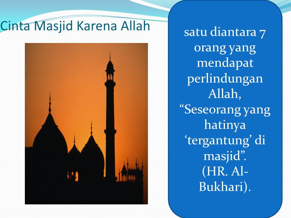 """Cinta Masjid Karena Allah satu diantara 7 orang yang mendapat perlindungan Allah, """"Seseorang yang hatinya 'tergantung' di masjid"""". (HR. Al- Bukhari)."""