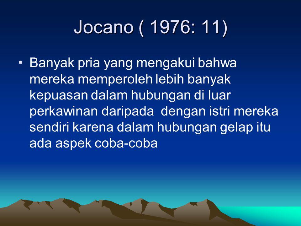 Jocano ( 1976: 11) Banyak pria yang mengakui bahwa mereka memperoleh lebih banyak kepuasan dalam hubungan di luar perkawinan daripada dengan istri mer