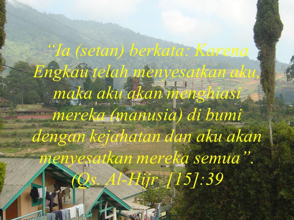 """""""Ia (setan) berkata: Karena Engkau telah menyesatkan aku, maka aku akan menghiasi mereka (manusia) di bumi dengan kejahatan dan aku akan menyesatkan m"""