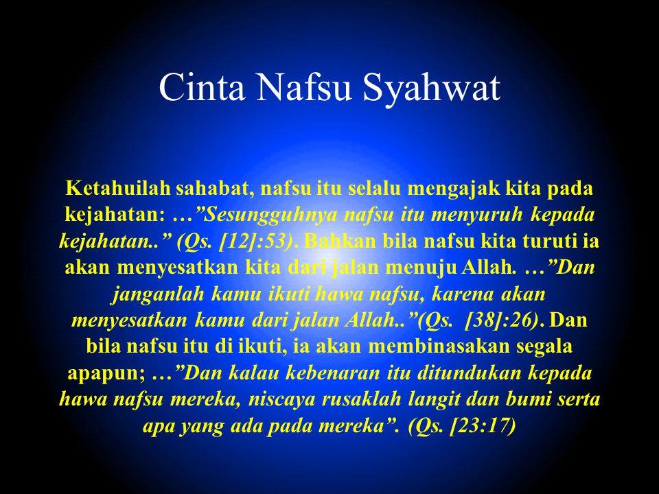 """Ketahuilah sahabat, nafsu itu selalu mengajak kita pada kejahatan: …""""Sesungguhnya nafsu itu menyuruh kepada kejahatan.."""" (Qs. [12]:53). Bahkan bila na"""