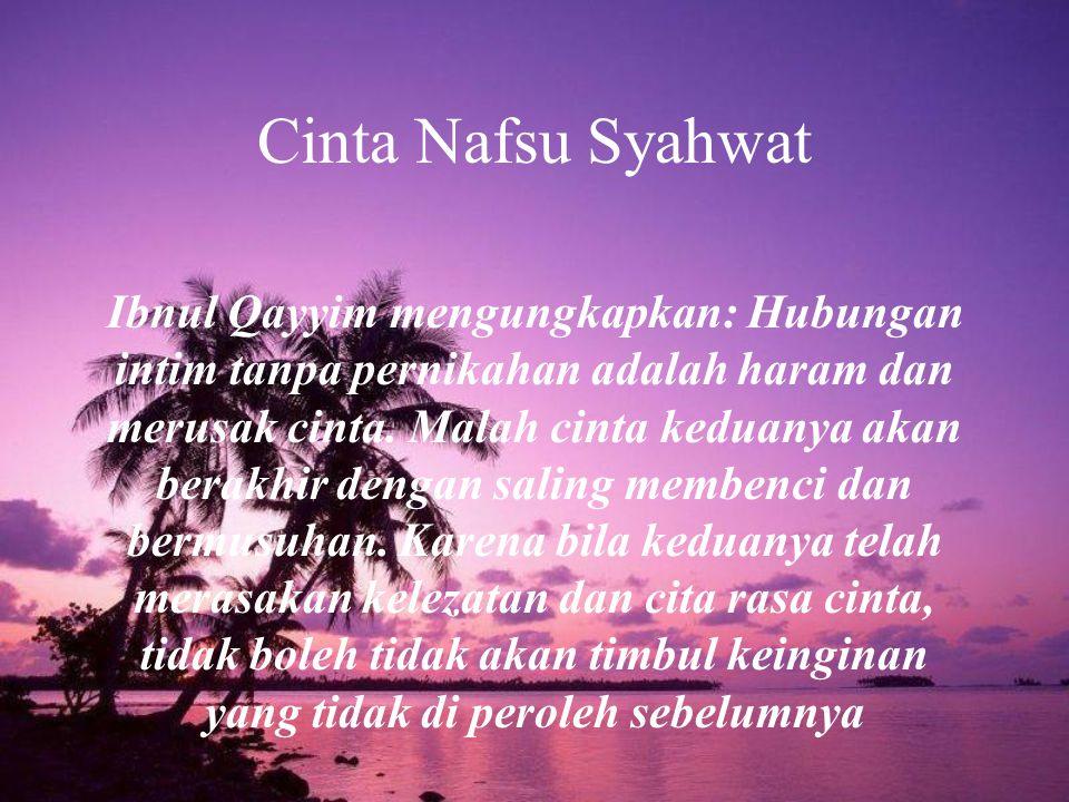 Ibnul Qayyim mengungkapkan: Hubungan intim tanpa pernikahan adalah haram dan merusak cinta. Malah cinta keduanya akan berakhir dengan saling membenci