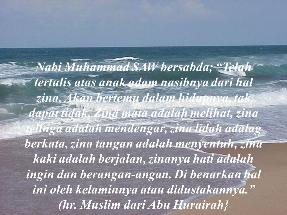 "Nabi Muhammad SAW bersabda; ""Telah tertulis atas anak adam nasibnya dari hal zina. Akan bertemu dalam hidupnya, tak dapat tidak. Zina mata adalah meli"