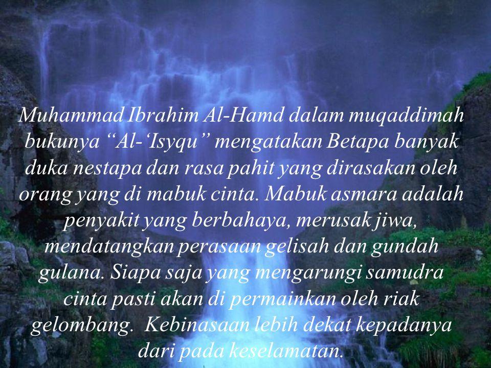 """Muhammad Ibrahim Al-Hamd dalam muqaddimah bukunya """"Al-'Isyqu"""" mengatakan Betapa banyak duka nestapa dan rasa pahit yang dirasakan oleh orang yang di m"""