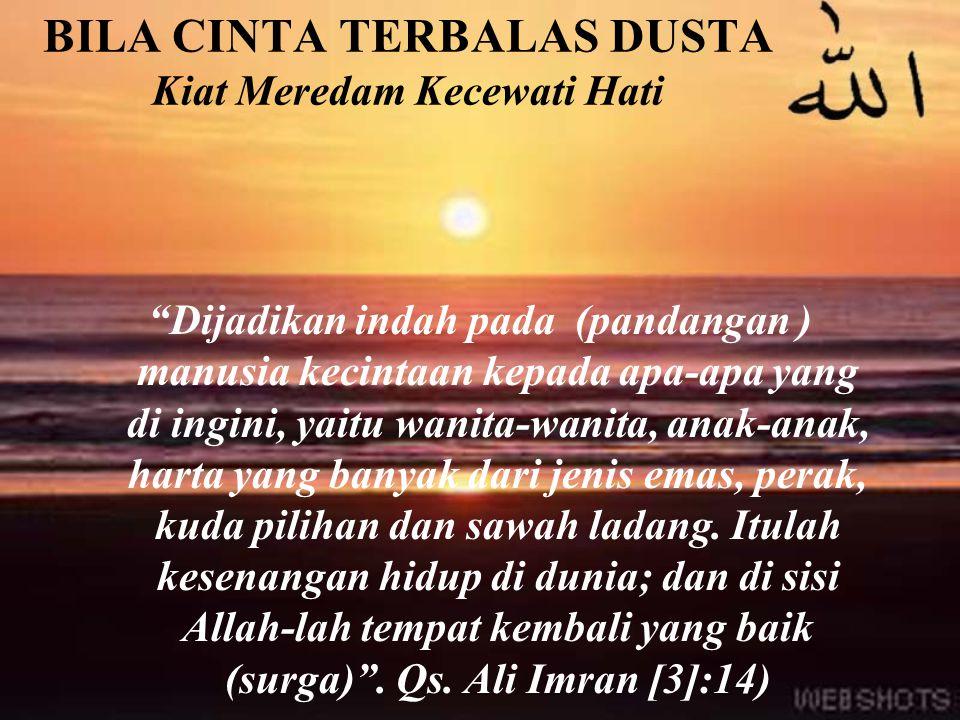 Cinta adalah Fitrah Insani Muhammad Ibnu Daud Azh Zhahir mengatakan; Cinta merupakan cermin bagi seseorang yang sedang jatuh cinta untuk mengetahui watak dan kelemahlembutan dirinya dalam citra kekasihnya.