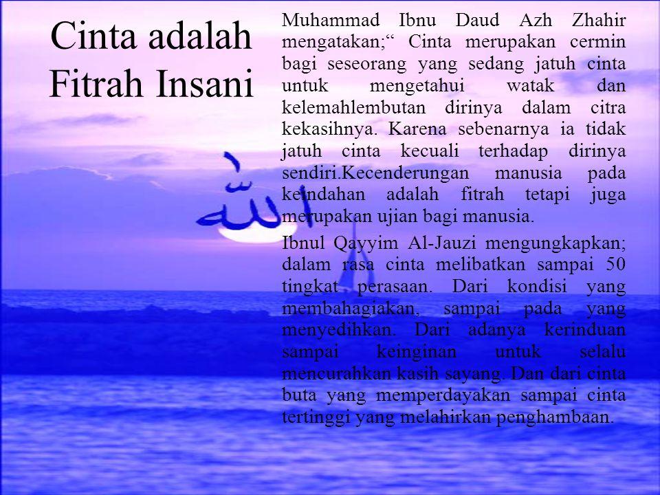"""Cinta adalah Fitrah Insani Muhammad Ibnu Daud Azh Zhahir mengatakan;"""" Cinta merupakan cermin bagi seseorang yang sedang jatuh cinta untuk mengetahui w"""
