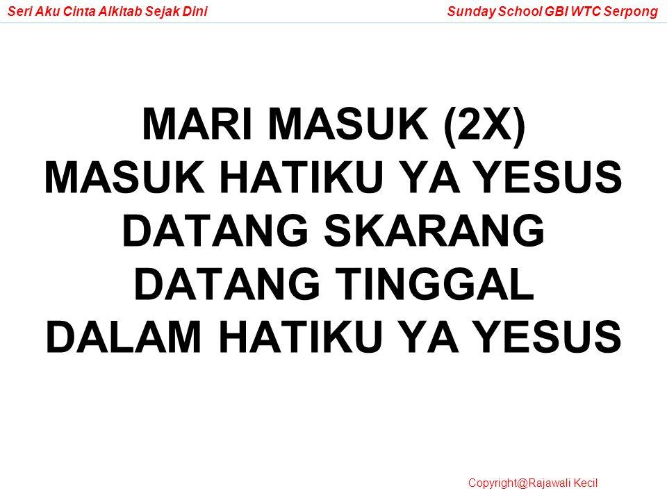 MARI MASUK (2X) MASUK HATIKU YA YESUS DATANG SKARANG DATANG TINGGAL DALAM HATIKU YA YESUS Copyright@Rajawali Kecil