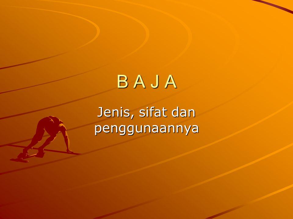 B A J A Jenis, sifat dan penggunaannya