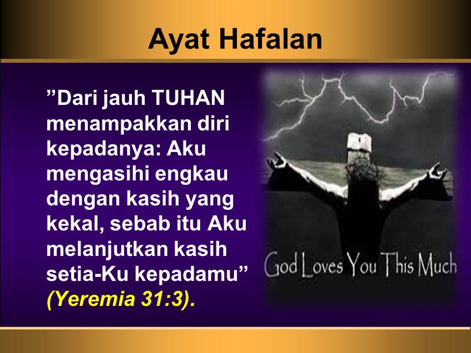 """Ayat Hafalan """"Dari jauh TUHAN menampakkan diri kepadanya: Aku mengasihi engkau dengan kasih yang kekal, sebab itu Aku melanjutkan kasih setia-Ku kepad"""