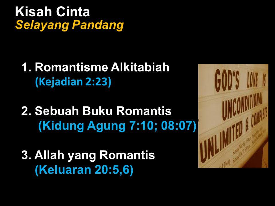 Kisah Cinta Selayang Pandang 1. Romantisme Alkitabiah (Kejadian 2:23) 2. Sebuah Buku Romantis (Kidung Agung 7:10; 08:07) 3. Allah yang Romantis (Kelua