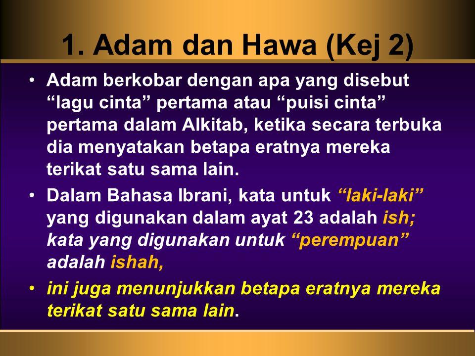 """1. Adam dan Hawa (Kej 2) Adam berkobar dengan apa yang disebut """"lagu cinta"""" pertama atau """"puisi cinta"""" pertama dalam Alkitab, ketika secara terbuka di"""