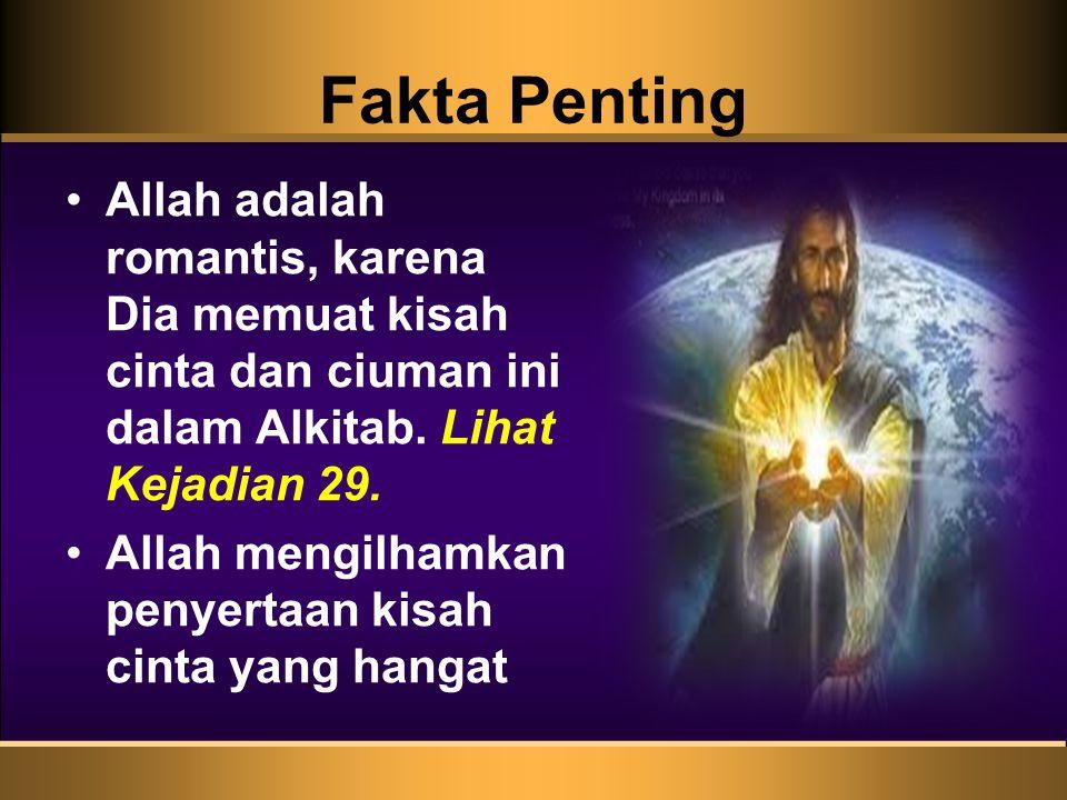 Fakta Penting Allah adalah romantis, karena Dia memuat kisah cinta dan ciuman ini dalam Alkitab. Lihat Kejadian 29. Allah mengilhamkan penyertaan kisa