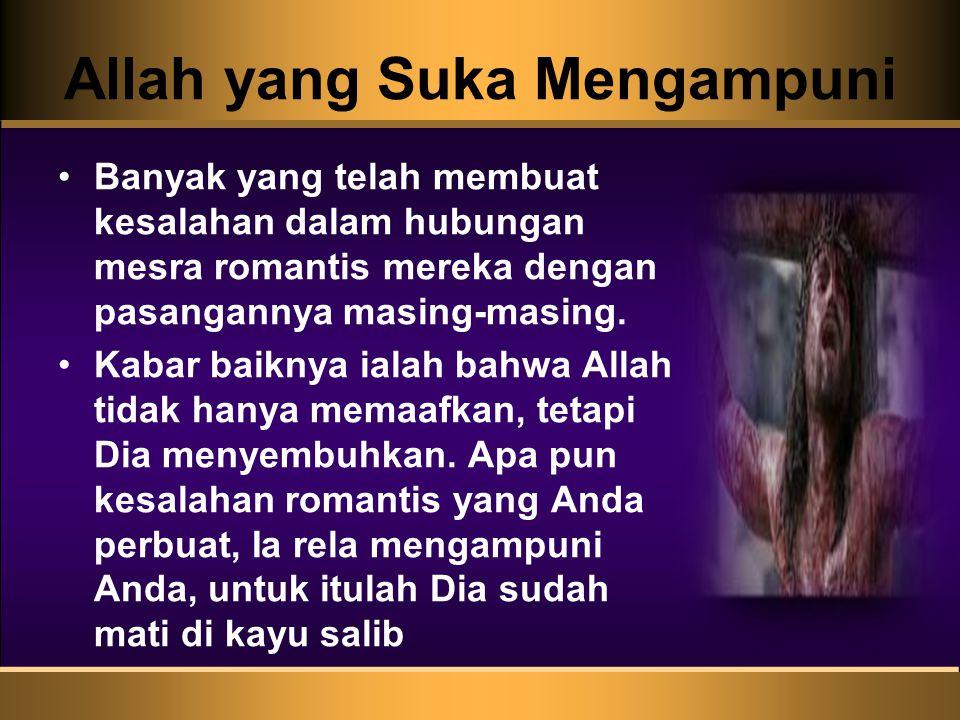 Allah yang Suka Mengampuni Banyak yang telah membuat kesalahan dalam hubungan mesra romantis mereka dengan pasangannya masing-masing. Kabar baiknya ia