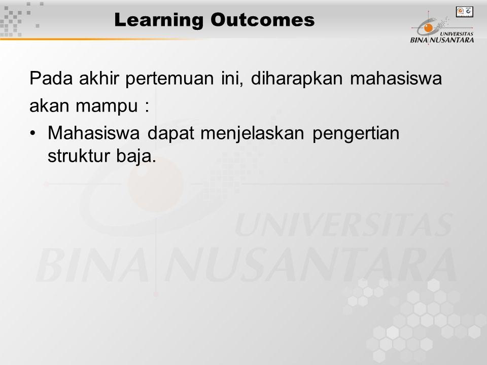 Learning Outcomes Pada akhir pertemuan ini, diharapkan mahasiswa akan mampu : Mahasiswa dapat menjelaskan pengertian struktur baja.