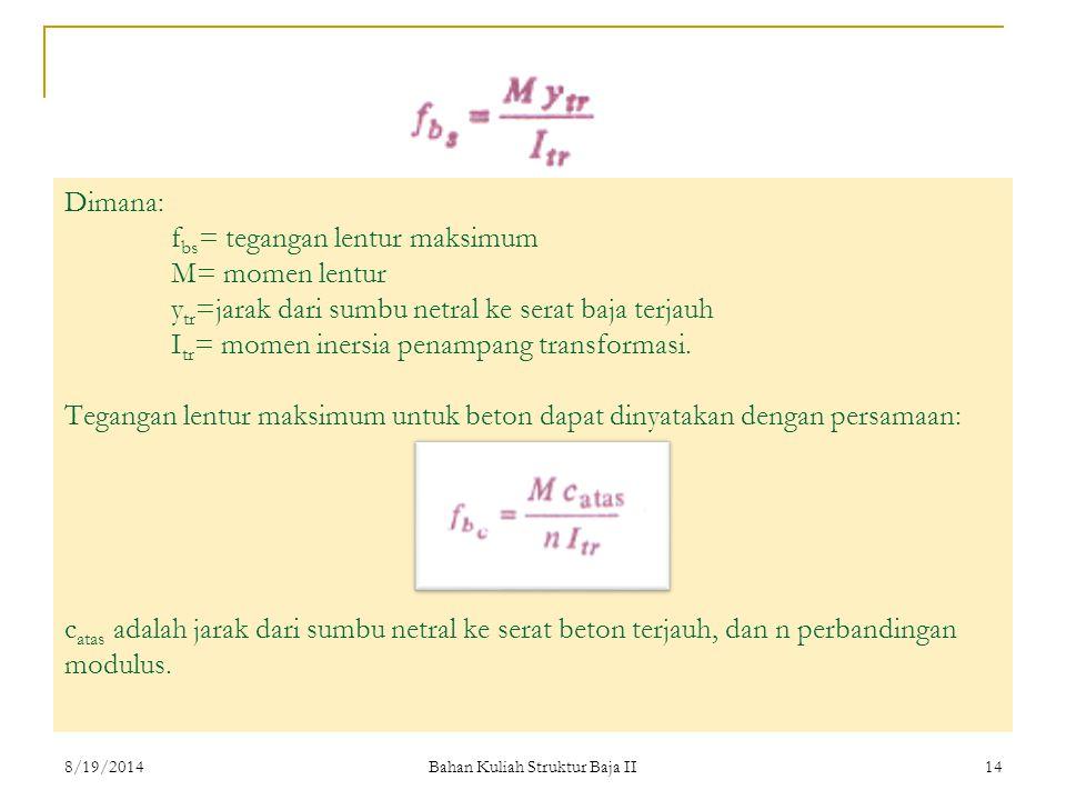 Bahan Kuliah Struktur Baja II 14 Dimana: f bs = tegangan lentur maksimum M= momen lentur y tr =jarak dari sumbu netral ke serat baja terjauh I tr = mo