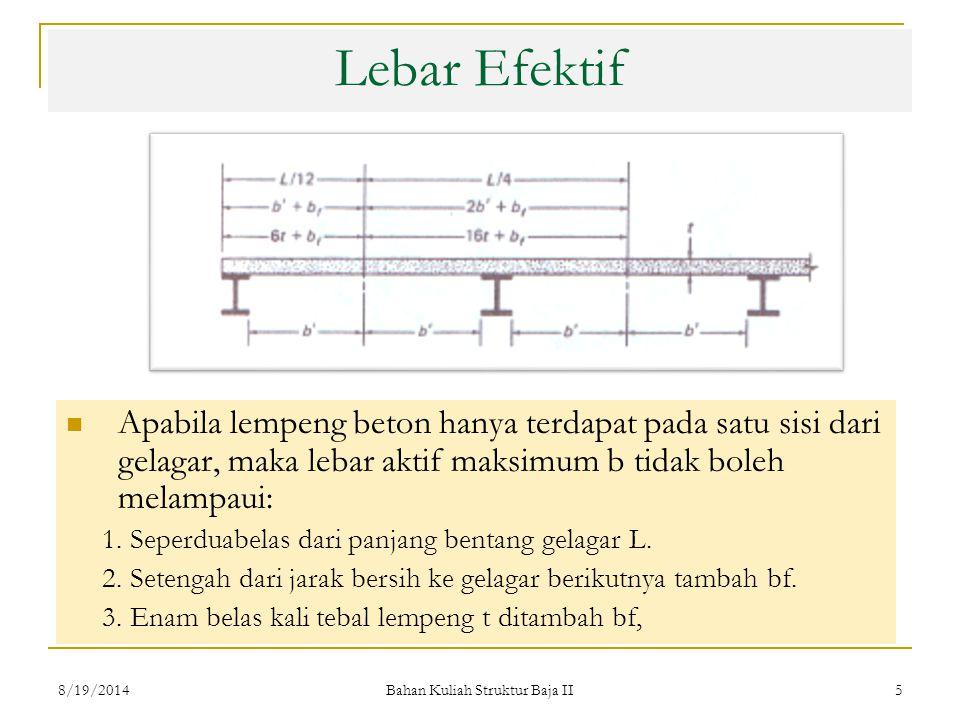 Bahan Kuliah Struktur Baja II 5 Lebar Efektif Apabila lempeng beton hanya terdapat pada satu sisi dari gelagar, maka lebar aktif maksimum b tidak boleh melampaui: 1.