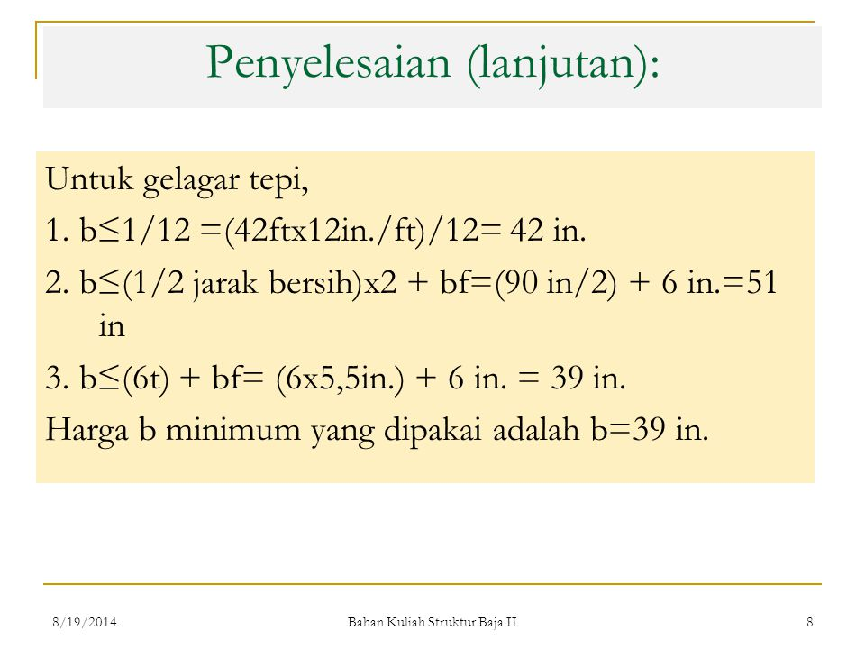Bahan Kuliah Struktur Baja II 9 Contoh Soal 2: Kerjakan kembali contoh soal no: 1, dengan menggunakan profil W 12 x 65 untuk gelagar.