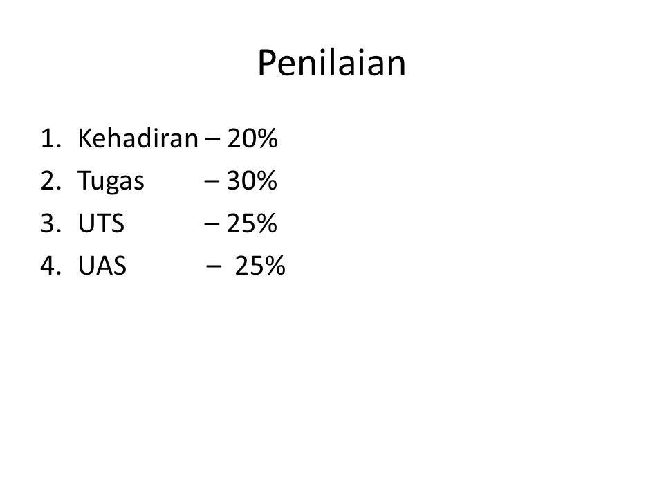 Penilaian 1.Kehadiran – 20% 2.Tugas – 30% 3.UTS – 25% 4.UAS – 25%