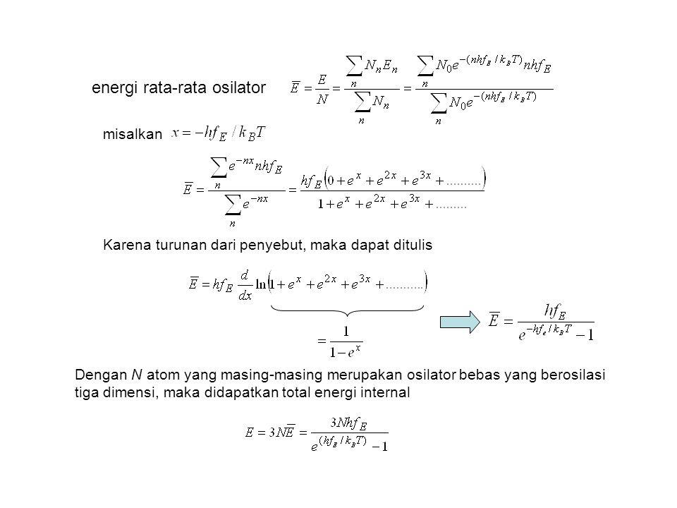 energi rata-rata osilator misalkan Karena turunan dari penyebut, maka dapat ditulis Dengan N atom yang masing-masing merupakan osilator bebas yang berosilasi tiga dimensi, maka didapatkan total energi internal