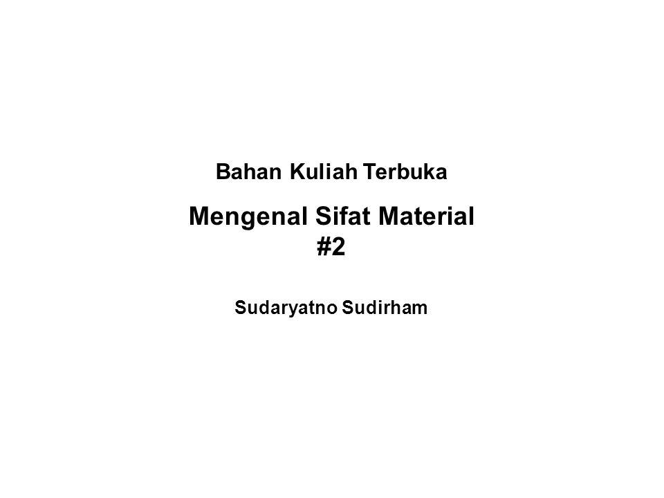 Bahan Kuliah Terbuka Mengenal Sifat Material #2 Sudaryatno Sudirham