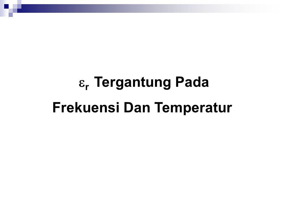  r Tergantung Pada Frekuensi Dan Temperatur