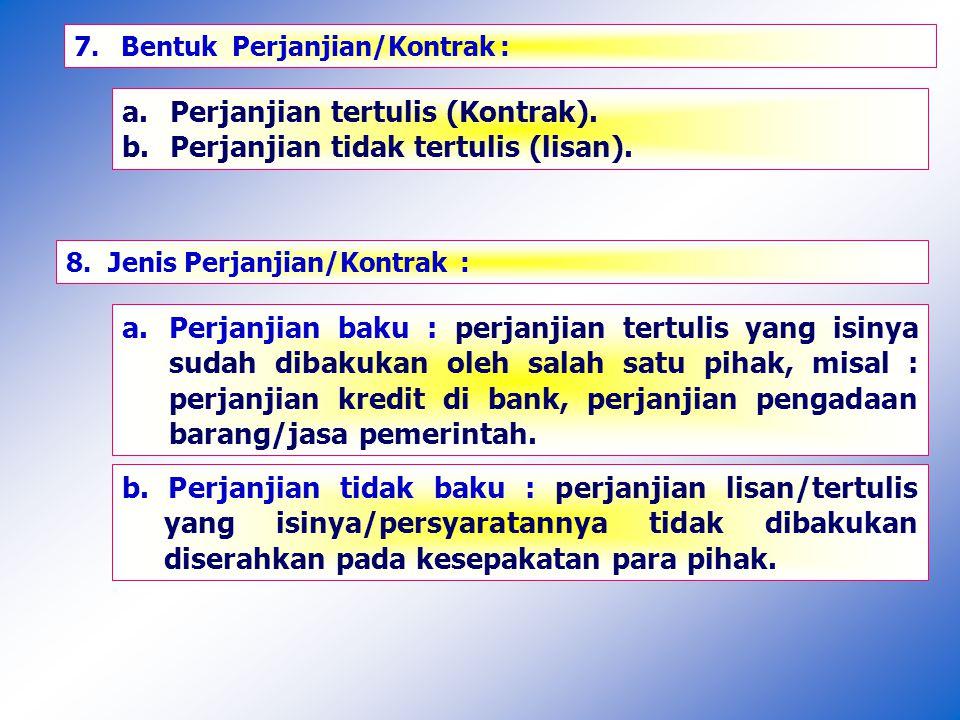 7.Bentuk Perjanjian/Kontrak : a.Perjanjian tertulis (Kontrak).