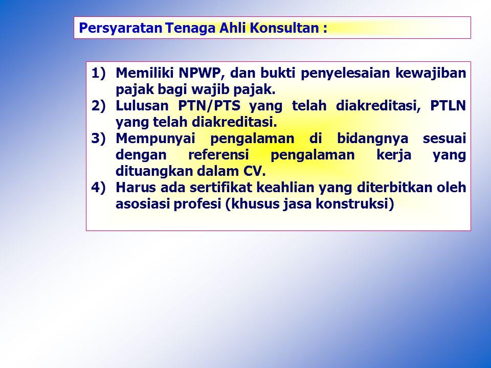Persyaratan Tenaga Ahli Konsultan : 1)Memiliki NPWP, dan bukti penyelesaian kewajiban pajak bagi wajib pajak.