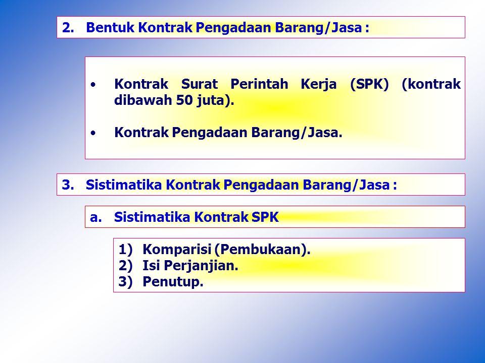 2.Bentuk Kontrak Pengadaan Barang/Jasa : Kontrak Surat Perintah Kerja (SPK) (kontrak dibawah 50 juta).