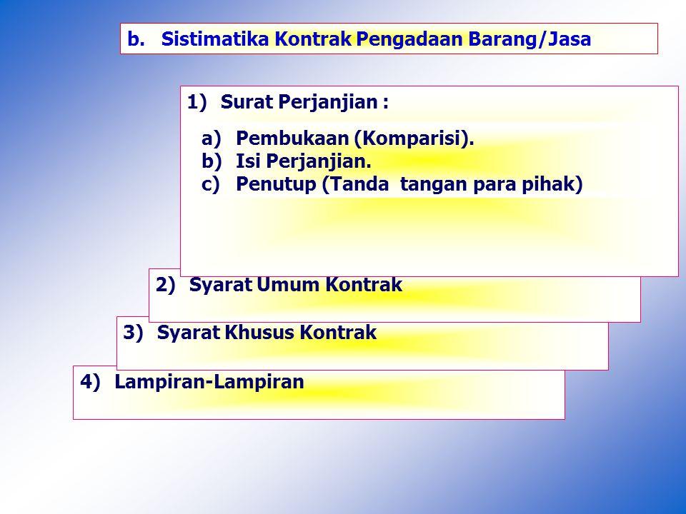 4)Lampiran-Lampiran 3)Syarat Khusus Kontrak 2)Syarat Umum Kontrak 1)Surat Perjanjian : b.Sistimatika Kontrak Pengadaan Barang/Jasa a)Pembukaan (Komparisi).
