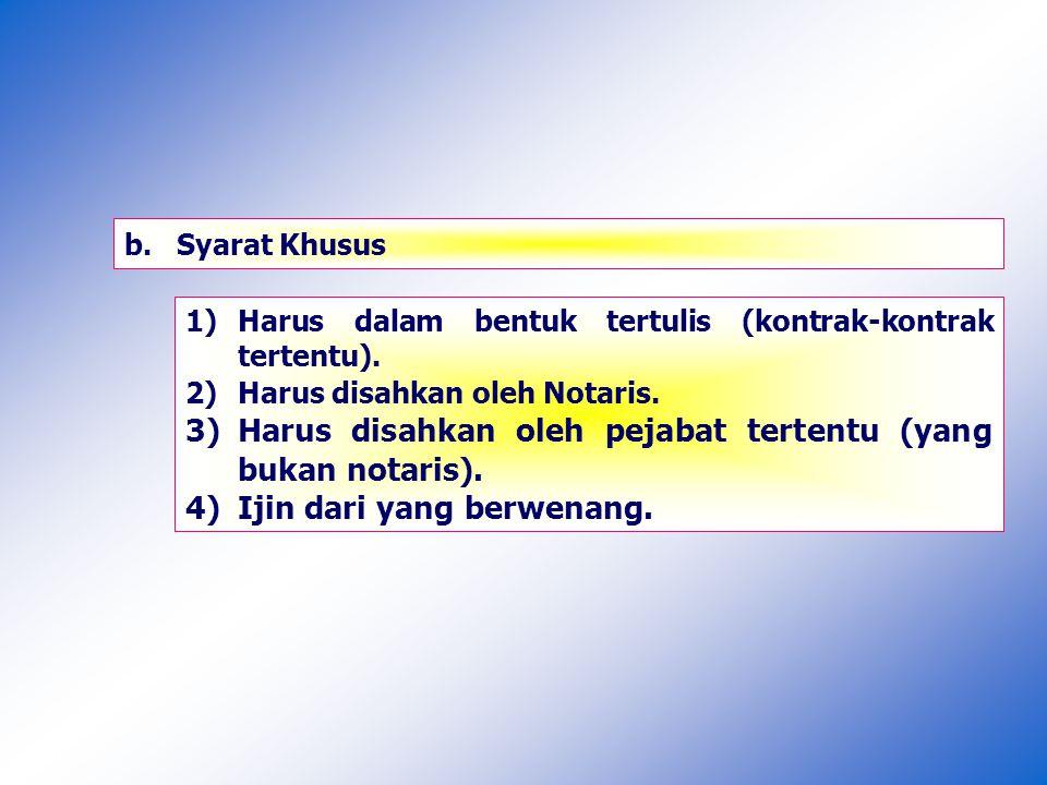b.Syarat Khusus 1)Harus dalam bentuk tertulis (kontrak-kontrak tertentu).