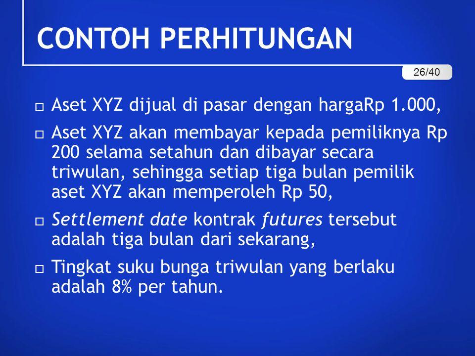 CONTOH PERHITUNGAN  Aset XYZ dijual di pasar dengan hargaRp 1.000,  Aset XYZ akan membayar kepada pemiliknya Rp 200 selama setahun dan dibayar secar