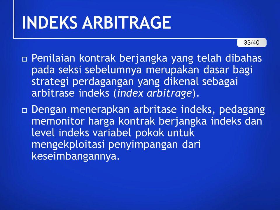 INDEKS ARBITRAGE  Penilaian kontrak berjangka yang telah dibahas pada seksi sebelumnya merupakan dasar bagi strategi perdagangan yang dikenal sebagai