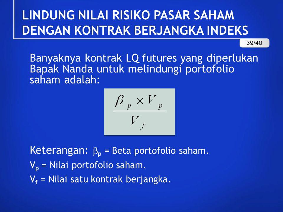 Banyaknya kontrak LQ futures yang diperlukan Bapak Nanda untuk melindungi portofolio saham adalah: Keterangan:  p = Beta portofolio saham. V p = Nila