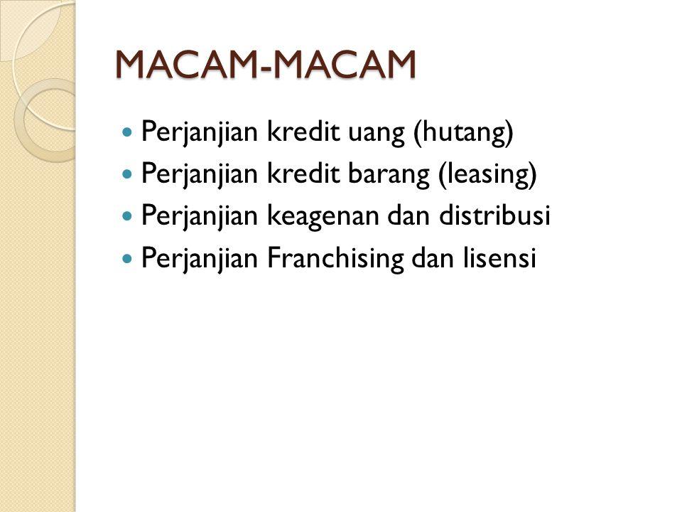 MACAM-MACAM Perjanjian kredit uang (hutang) Perjanjian kredit barang (leasing) Perjanjian keagenan dan distribusi Perjanjian Franchising dan lisensi