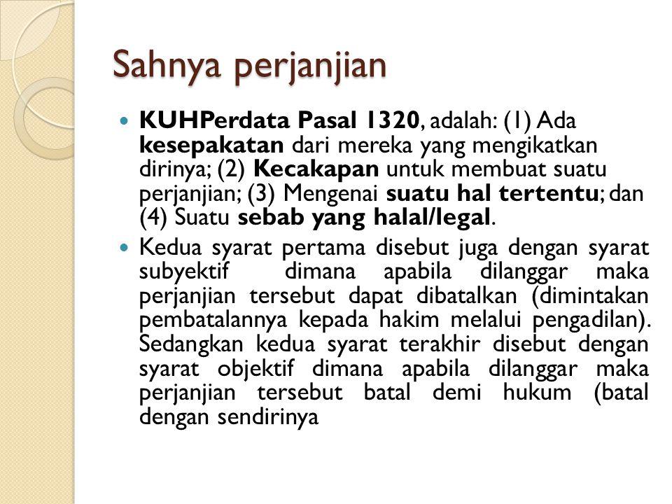 Sahnya perjanjian KUHPerdata Pasal 1320, adalah: (1) Ada kesepakatan dari mereka yang mengikatkan dirinya; (2) Kecakapan untuk membuat suatu perjanjia