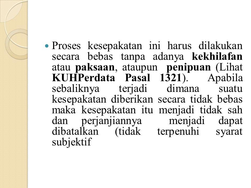 Proses kesepakatan ini harus dilakukan secara bebas tanpa adanya kekhilafan atau paksaan, ataupun penipuan (Lihat KUHPerdata Pasal 1321). Apabila seba