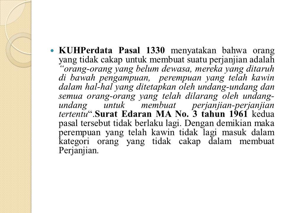 """KUHPerdata Pasal 1330 menyatakan bahwa orang yang tidak cakap untuk membuat suatu perjanjian adalah """"orang-orang yang belum dewasa, mereka yang ditaru"""