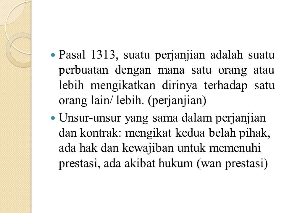 Pasal 1313, suatu perjanjian adalah suatu perbuatan dengan mana satu orang atau lebih mengikatkan dirinya terhadap satu orang lain/ lebih. (perjanjian