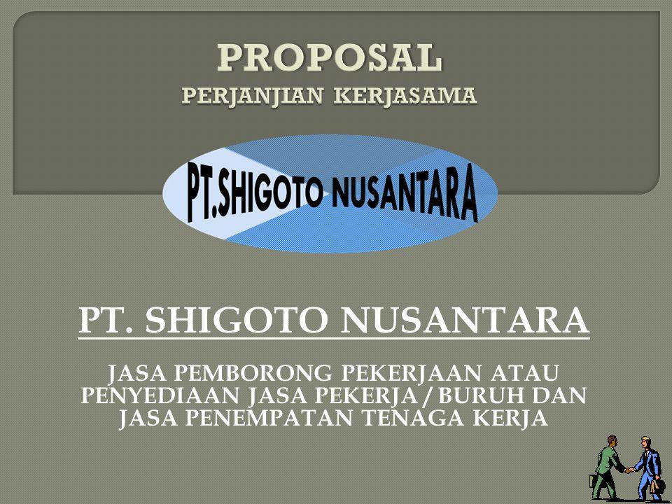 PT. SHIGOTO NUSANTARA JASA PEMBORONG PEKERJAAN ATAU PENYEDIAAN JASA PEKERJA / BURUH DAN JASA PENEMPATAN TENAGA KERJA