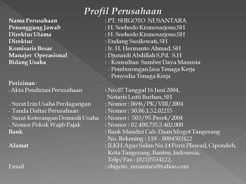 Profil Perusahaan Nama Perusahaan : PT. SHIGOTO NUSANTARA Penanggung Jawab : H. Soehodo Kismosarjono,SH Direktur Utama : H. Soehodo Kismosarjono,SH Di