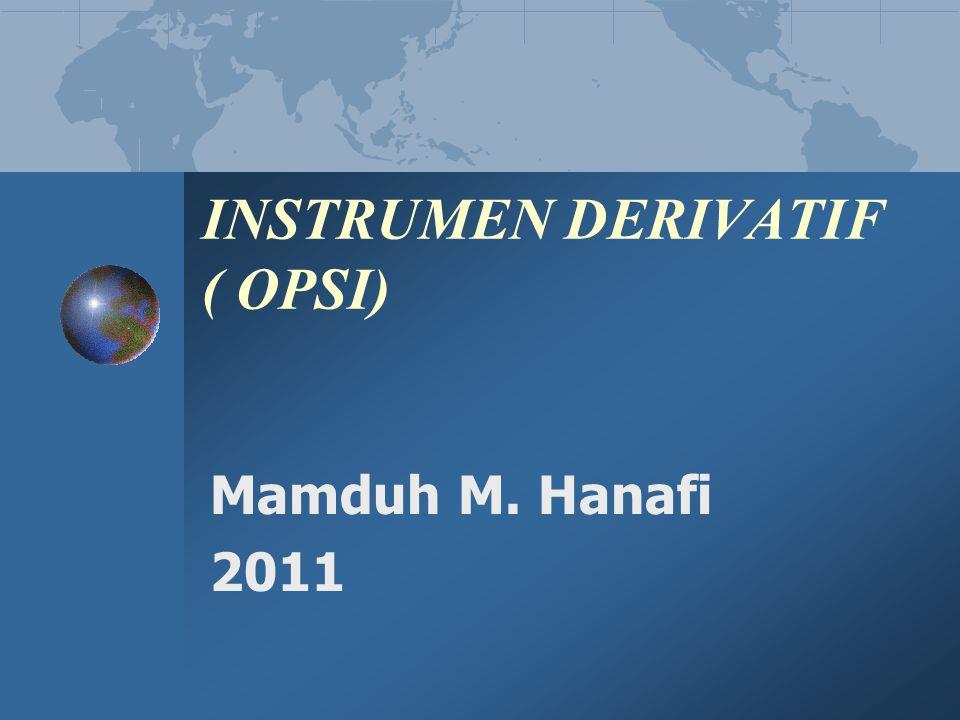 INSTRUMEN DERIVATIF ( OPSI) Mamduh M. Hanafi 2011