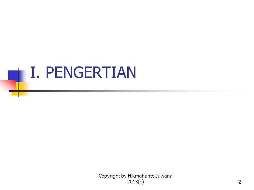 Copyright by Hikmahanto Juwana 2013(c)2 I. PENGERTIAN