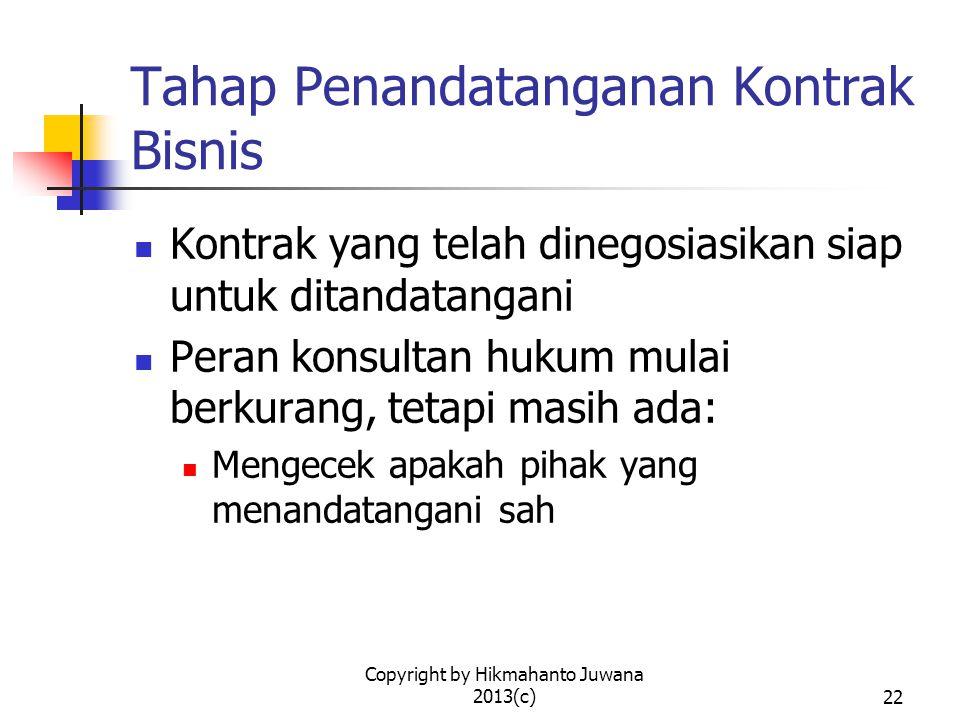 Copyright by Hikmahanto Juwana 2013(c)23 Tahap Pelaksanaan Kontrak Para pihak menjalankan atau mengimplementasikan kontrak sesuai yang diperjanjikan Peran konsultan hukum tidak begitu dominan tetapi dapat dipanggil sewaktu-waktu Menentukan apakah terjadi cidera janji Dalam kaitan dengan legal audit