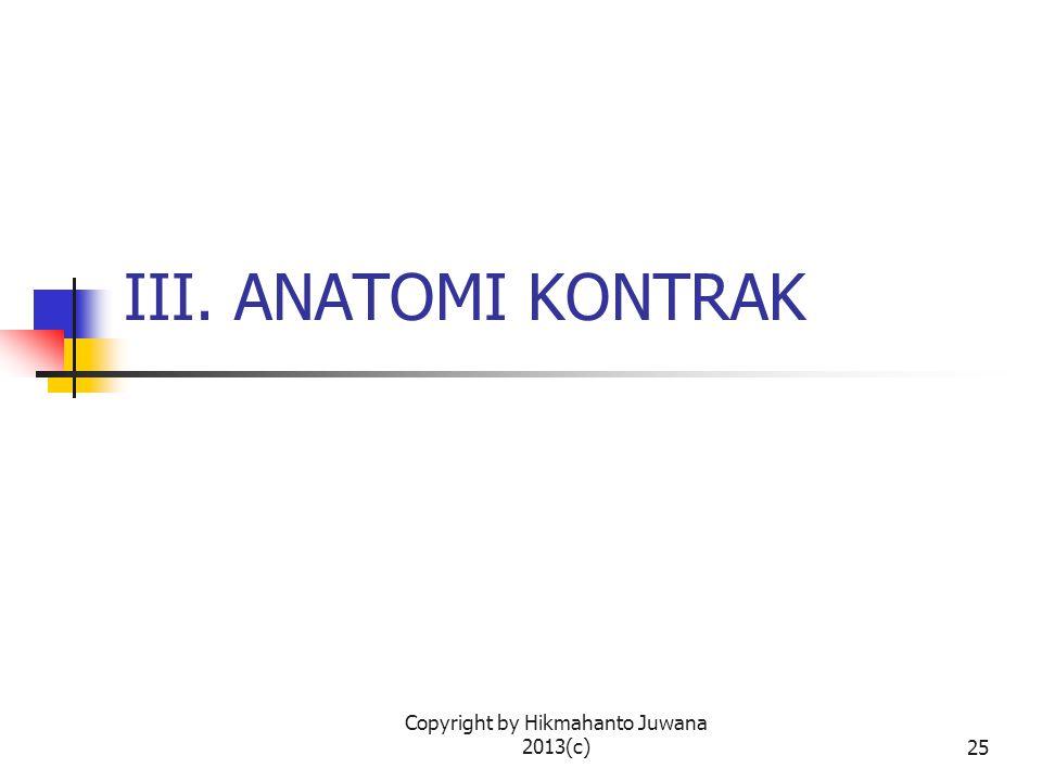 Copyright by Hikmahanto Juwana 2013(c)25 III. ANATOMI KONTRAK