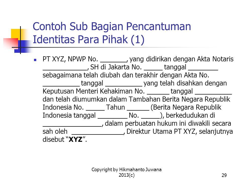 Copyright by Hikmahanto Juwana 2013(c)30 Contoh Sub Bagian Pencantuman Identitas Para Pihak (2) PT KMN, suatu badan usaha patungan dalam pendirian yang sahamnya dimiliki oleh: PT VKL sejumlah _____ % PT BKL sejumlah _____ % PT NOP sejumlah _____ % yang didirikan berdasarkan Akta Notaris _______________, SH di __________ No.