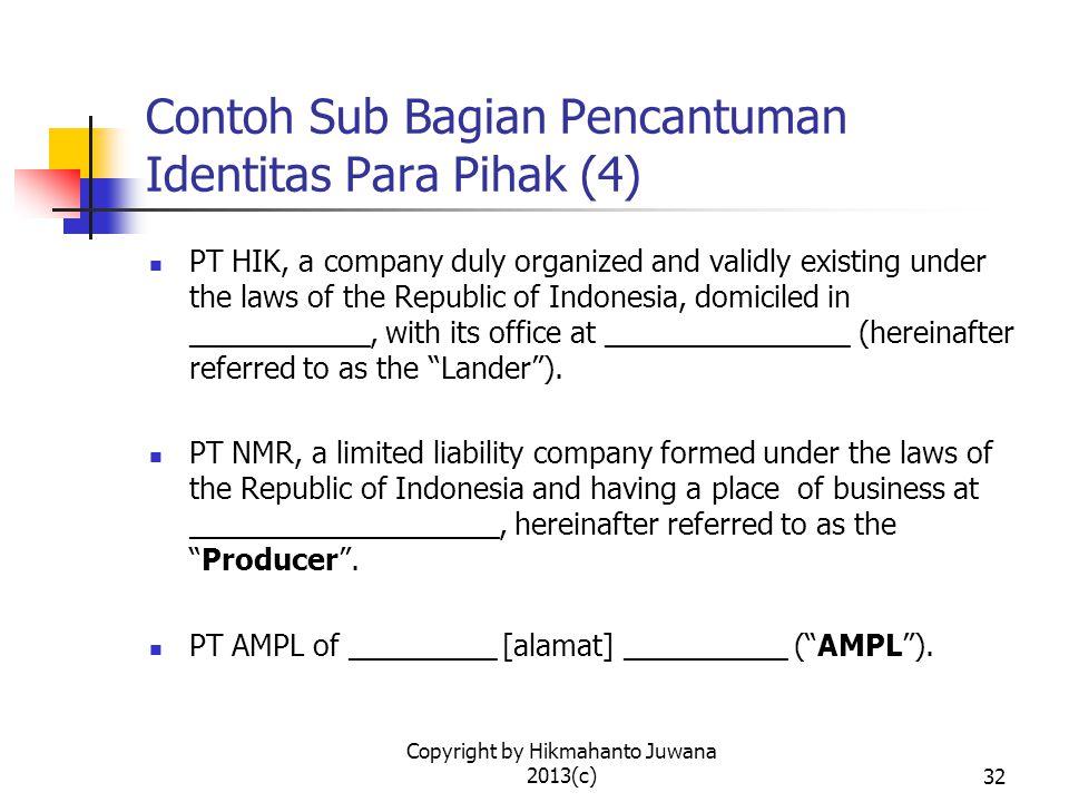 Copyright by Hikmahanto Juwana 2013(c)33 Contoh Sub Bagian Penjelasan Para Pihak menerangkan terlebih dahulu hal-hal sebagai berikut: Bahwa ____________________; Bahwa ____________________.