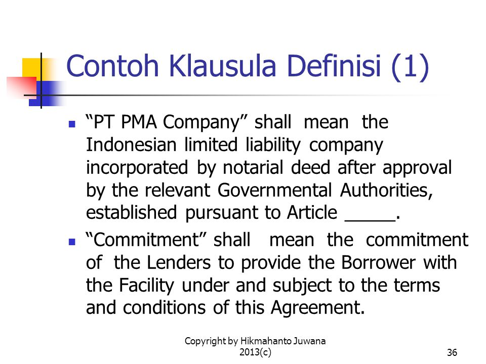 "Copyright by Hikmahanto Juwana 2013(c)36 Contoh Klausula Definisi (1) ""PT PMA Company"" shall mean the Indonesian limited liability company incorporate"