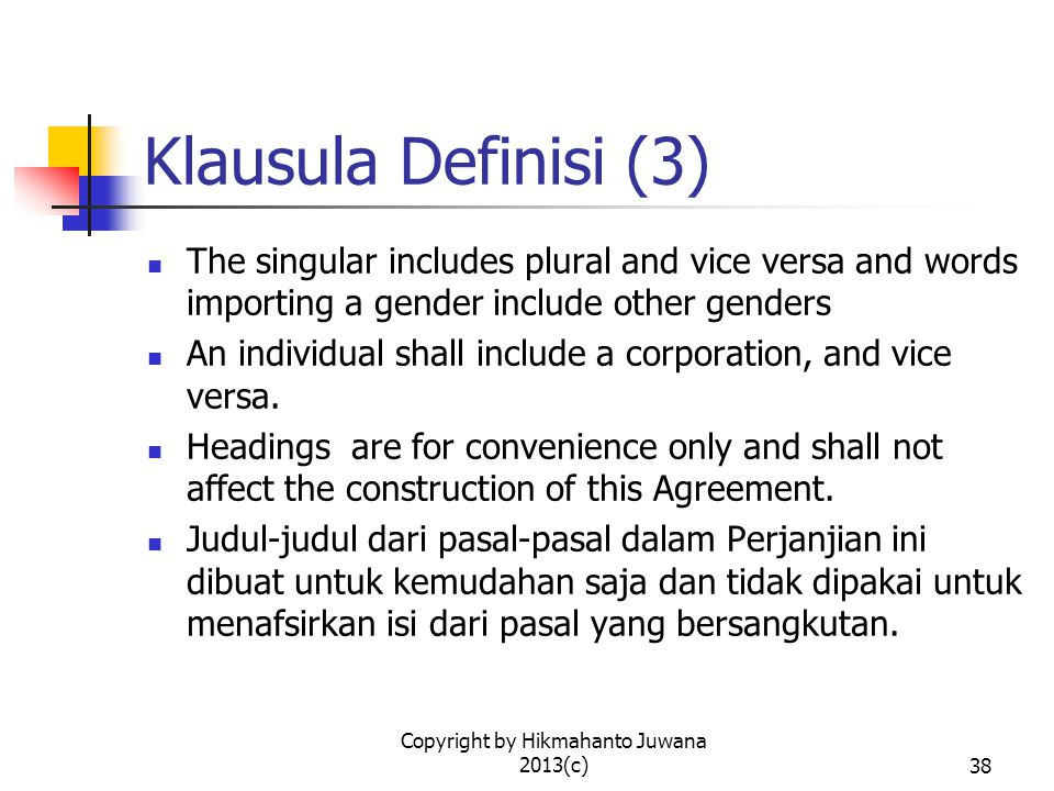 Copyright by Hikmahanto Juwana 2013(c)38 Klausula Definisi (3) The singular includes plural and vice versa and words importing a gender include other