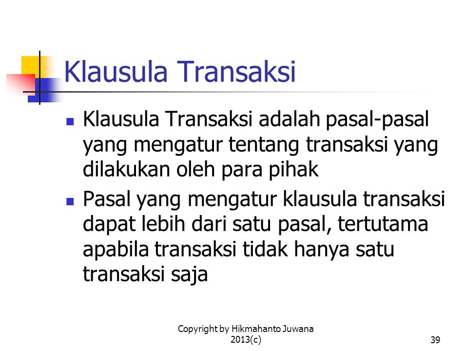 Copyright by Hikmahanto Juwana 2013(c)40 Contoh Klausula Transaksi (1) The Parties agree to make a joint capital investment in Indonesia through the Company for the purpose of manufacturing the Products