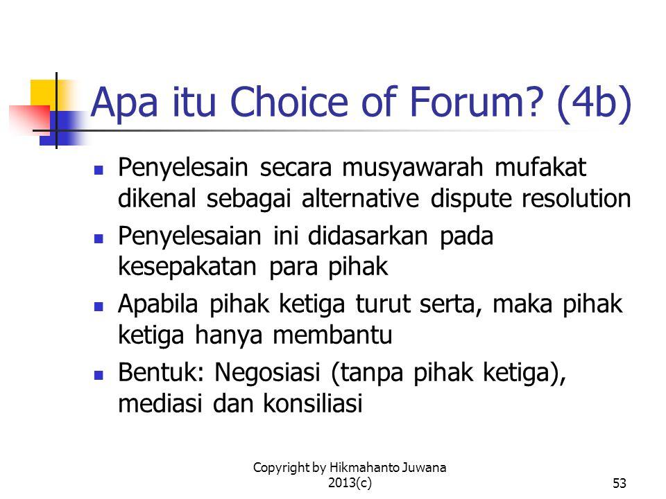Copyright by Hikmahanto Juwana 2013(c)54 Apa itu Choice of Forum.