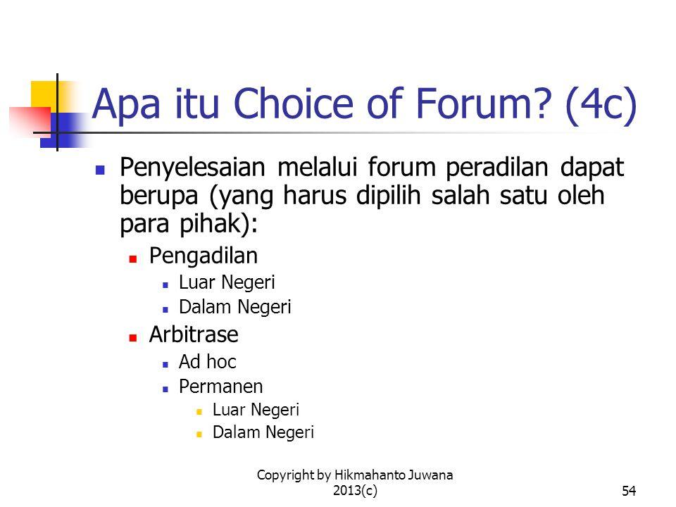 Copyright by Hikmahanto Juwana 2013(c)55 Apa itu Choice of Forum.